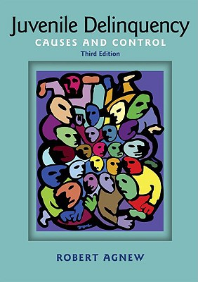 Juvenile Delinquency: Causes and Control 3rd Edition, Robert Agnew (Author)