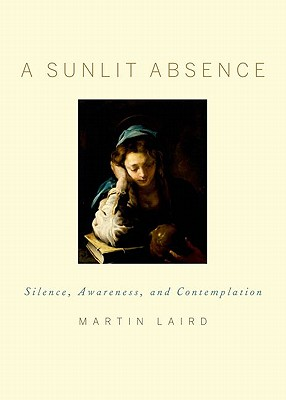 A Sunlit Absence: Silence, Awareness, and Contemplation, Martin Laird