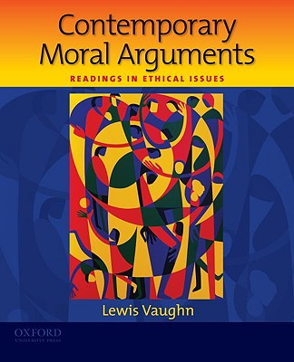 Contemporary Moral Arguments: Readings in Ethical Issues, Vaughn, Lewis