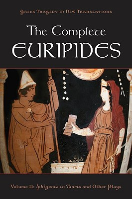 The Complete Euripides: Volume II: Iphigenia in Tauris and Other Plays (Greek Tragedy in New Translations)