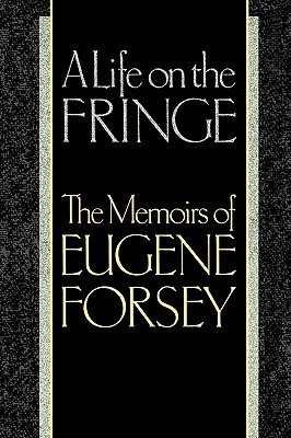 Image for A Life on the Fringe : Memoirs of Eugene Forsey