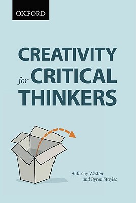 Creativity for Critical Thinkers: First Canadian Edition, Weston, Anthony; Stoyles, Byron