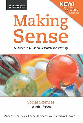 Making Sense in the Social Sciences: A Student's Guide to Research and Writing, Northey, Margot; Tepperman, Lorne; Albanese, Patrizia