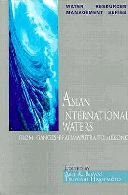 Image for Asian International Waters: From Ganges-Brahmaputra to Mekong (Water Resources Management Series)