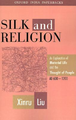 Silk and Religion: An Exploration of Material Life and the Thought of People, AD 600-1200 (Oxford India Paperbacks)