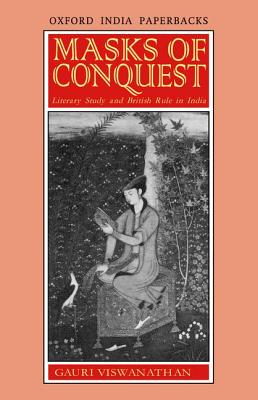 Image for Masks of Conquest: Literary Study and British Rule in India (Oxford India Paperbacks)