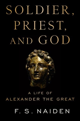 Image for Soldier, Priest, and God: A Life of Alexander the Great