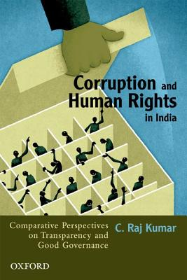 Corruption and Human Rights in India: Comparative Perspectives on Transparency and Good Governance, C. Raj Kumar  (Author)