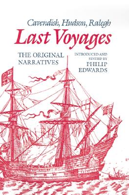 Last Voyages Cavendish, Hudson, Raleigh: The Original Narratives, Edwards, Philip (Editor)