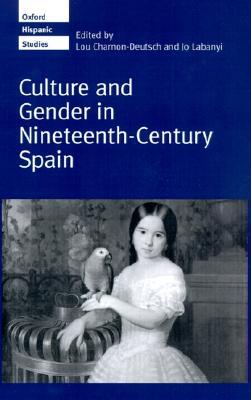 Culture and Gender in Nineteenth-Century Spain (Oxford Hispanic Studies)
