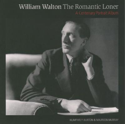 Image for WILLIAM WALTON : THE ROMANTIC LONER A CENTENARY PORTRAIT ALBUM