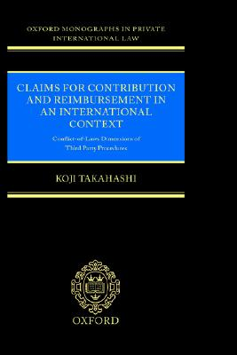 Image for Claims for Contribution and Reimbursement in an International Context: Conflict-of-Laws Dimensions of Third Party Procedure (Oxford Private International Law Series)