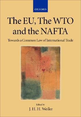 The EU, the WTO and the NAFTA: Towards a Common Law of International Trade? (Collected Courses of the Academy of European Law) (Vol 9, Bk.1)