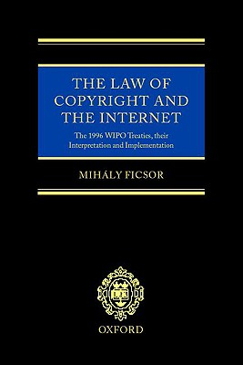 Image for The Law of Copyright and the Internet: The 1996 WIPO Treaties, Their Interpretation and Implementation