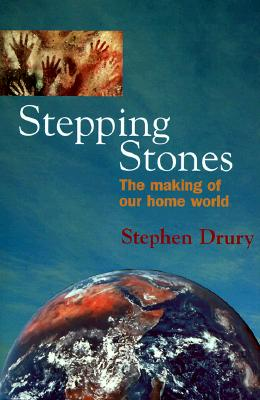 Stepping Stones: The Making of Our Home World, Drury, Stephen