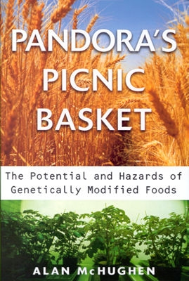 Pandora's Picnic Basket: The Potential and Hazards of Genetically Modified Foods, McHughen, Alan