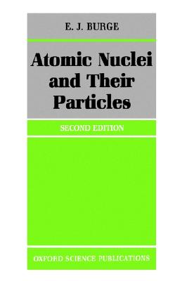 Atomic Nuclei and their Particles (Oxford Physics Series), Burge, E. J.
