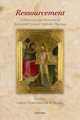 Ressourcement: A Movement for Renewal in Twentieth-Century Catholic Theology, Gabriel Flynn, Paul D. Murray
