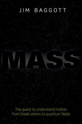 Image for Mass: The quest to understand matter from Greek atoms to quantum fields