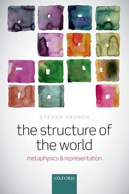 Image for The Structure of the World: Metaphysics and Representation