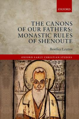 Image for The Canons of Our Fathers: Monastic Rules of Shenoute (Oxford Early Christian Studies)
