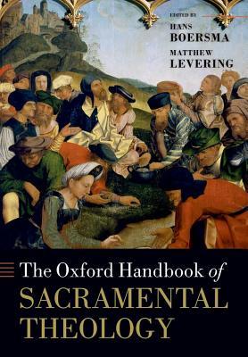 The Oxford Handbook of Sacramental Theology (Oxford Handbooks), Hans Boersma