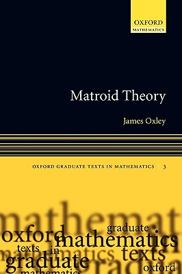 Matroid Theory (Oxford Graduate Texts in Mathematics), Oxley, James