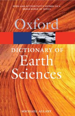 Dictionary of Earth Sciences (Oxford Paperback Reference), Allaby, Michael