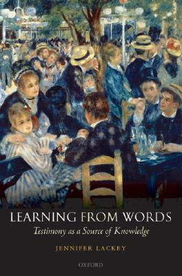 Learning from Words: Testimony as a Source of Knowledge, Jennifer Lackey (Author)