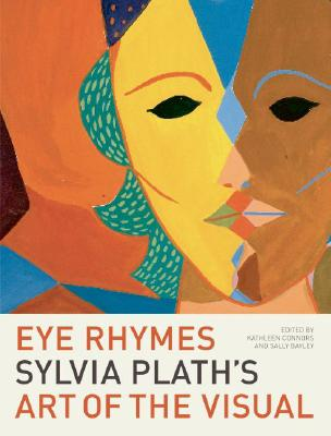 Image for Eye Rhymes: Sylvia Plath's Art of the Visual