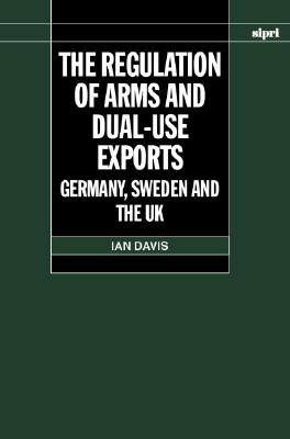 Image for The Regulation of Arms and Dual-Use Exports: Germany, Sweden and the UK (SIPRI Monograph Series)