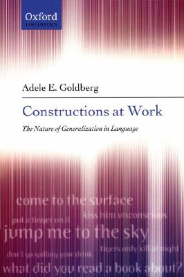 Constructions at Work: The Nature of Generalization in Language, Goldberg, Adele