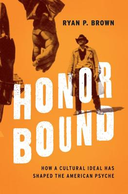 Image for Honor Bound: How a Cultural Ideal Has Shaped the American Psyche