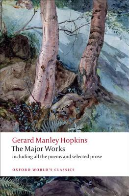 Gerard Manley Hopkins: The Major Works (Oxford Worlds Classics), Gerard Manley Hopkins, Catherine Philips (ed.)