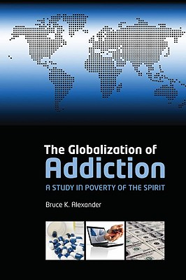 Image for The Globalization of Addiction: A Study in Poverty of the Spirit