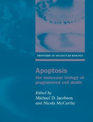 Apoptosis: The Molecular Biology of Programmed Cell Death (Frontiers in Molecular Biology)