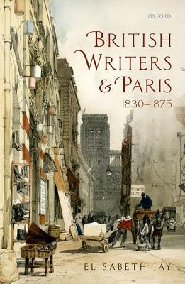 Image for British Writers and Paris: 1830-1875 [Hardcover] Jay, Elisabeth