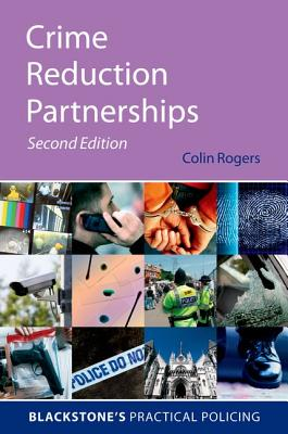 Crime Reduction Partnerships: A Practical Guide for Police Officers (Blackstone's Practical Policing), Colin Rogers and Keith Prosser