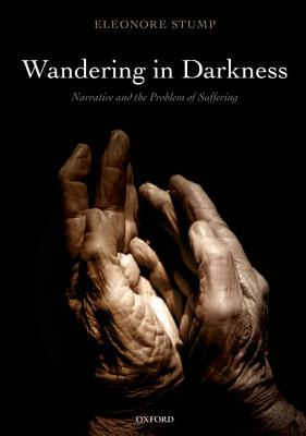 Wandering in Darkness: Narrative and the Problem of Suffering, Eleonore Stump
