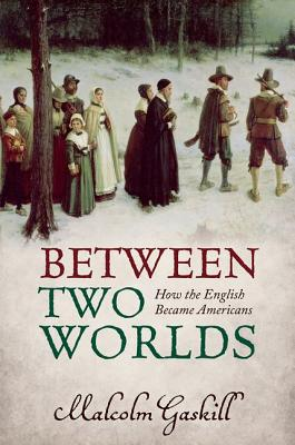 Image for Between Two Worlds: How the English Became Americans