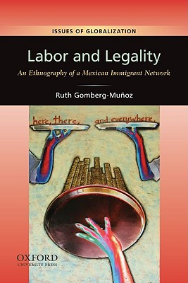 Image for Labor and Legality: An Ethnography of a Mexican Immigrant Network (Issues of Glo