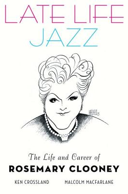 Image for LATE LIFE JAZZ : THE LIFE AND CAREER OF ROSEMARY CLOONEY