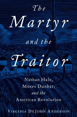 Image for The Martyr and the Traitor: Nathan Hale, Moses Dunbar, and the American Revolution