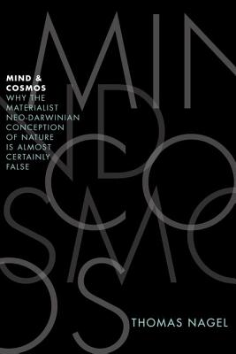 Image for Mind and Cosmos: Why the Materialist Neo-Darwinian Conception of Nature Is Almost Certainly False