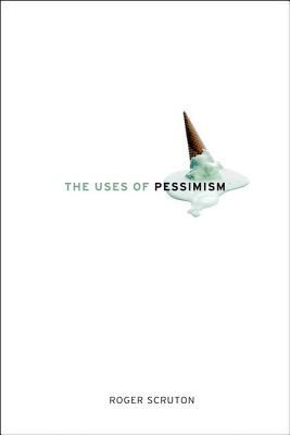Image for The Uses of Pessimism: And the Danger of False Hope