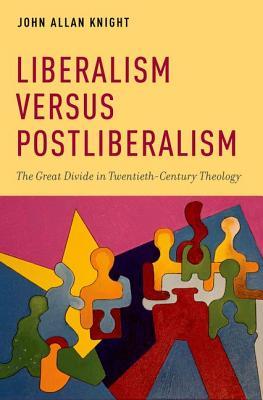 Image for Liberalism versus Postliberalism: The Great Divide in Twentieth-Century Theology (AAR ACADEMY SER)