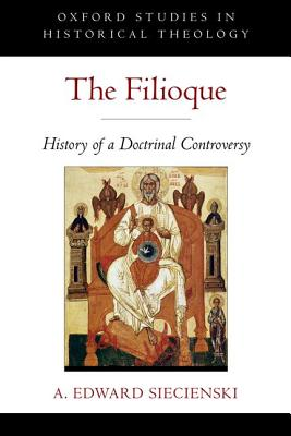 Image for The Filioque: History of a Doctrinal Controversy (Oxford Studies in Historical Theology)