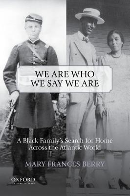 Image for We Are Who We Say We Are: A Black Family's Search for Home Across the Atlantic World