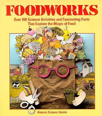 Image for Foodworks: Over 100 Science Activities And Fascinating Facts That Explore The Magic Of Food