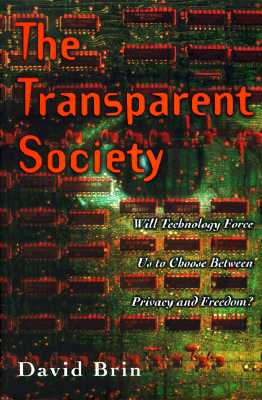 The Transparent Society: Will Technology Force Us to Choose Between Privacy and Freedom?, David Brin